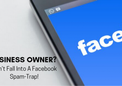 Small Business Owner? Don't Fall Into A Facebook Spam-Trap!