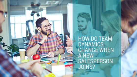 How do team dynamics change when a new salesperson joins?