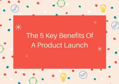 5 Key Benefits Of A Product Launch
