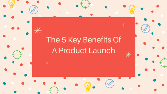 Image The 5 Key Benefits Of A Product Launch