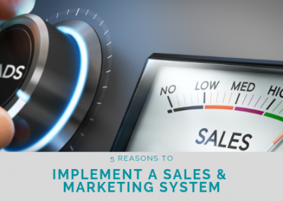 5 Reasons to Implement a Sales & Marketing System