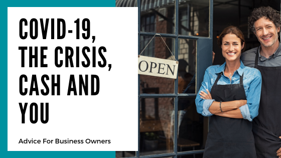 COVID-19, The Crisis, Cash and You